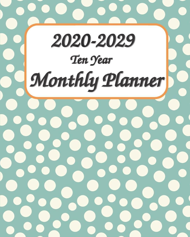 2020 2029 ten year monthly planner 8x10 : ten years monthly calendar planner 120 months planner and calendar january 2020 to december 2029 monthly